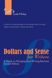 Dollars and Sense for Writers: A Guide to Managing Your Writing Business 2nd Edition ebook by Linda Mickey