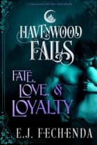 Fate, Love & Loyalty ebook by E.J. Fechenda