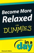 Become More Relaxed In A Day For Dummies ebook by Shamash Alidina
