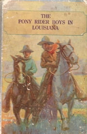 The Pony Rider Boys in Louisiana ebook by Frank Gee Patchin