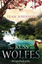 Der Kuss des Wolfes - Roman ebook by Jean Johnson, Nina Bader