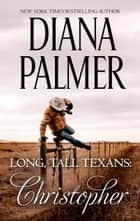 Long, Tall Texans: Christopher ebook by Diana Palmer