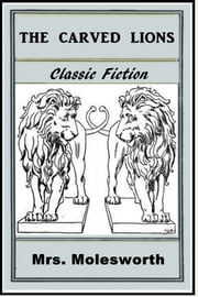 The Carved Lions ebook by Mrs. Molesworth