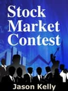 Stock Market Contest ebook by Jason Kelly
