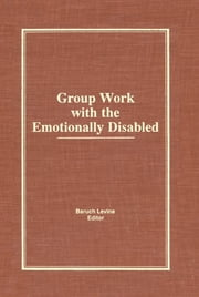 Group Work With the Emotionally Disabled ebook by Baruch Levine