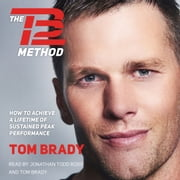 The TB12 Method - How to Achieve a Lifetime of Sustained Peak Performance audiobook by Tom Brady