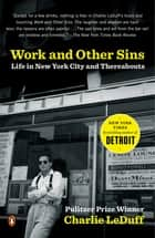 Work and Other Sins ebook by Charlie LeDuff
