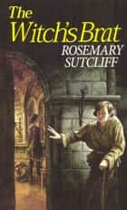 The Witch's Brat ebook by Rosemary Sutcliff