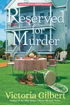 Reserved for Murder - A Book Lover's B&B Mystery ebook by Victoria Gilbert