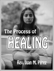 The Process of Healing ebook by Juan M. Perez