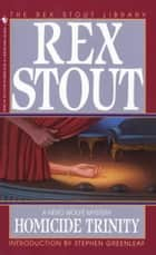 Homicide Trinity ebook by Rex Stout