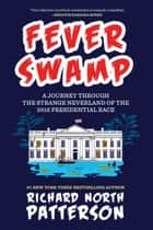 Fever Swamp ebook by A Journey Through the Strange Neverland of the 2016 Presidential Race