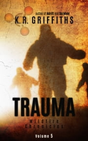 Trauma (Wildfire Chronicles Vol. 5) ebook by K.R. Griffiths
