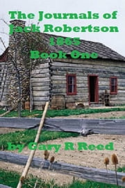 The Journals of Jack Robertson 1865 Book One ebook by Gary Reed