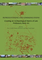 Representations and Communications - Creating an Archaeological Matrix of Late Prehistoric Rock Art ebook by Asa C. Fredell,Kristian Kristiansen,Felipe Criado Boado
