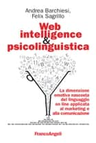 Web intelligence & psicolinguistica. La dimensione emotiva nascosta del linguaggio on line applicata al marketing e alla comunicazione ebook by Andrea Barchiesi,Felix Sagrillo