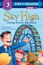 Sky High: George Ferris's Big Wheel ebook by Monica Kulling, Gene Barretta