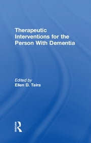 Therapeutic Interventions for the Person With Dementia ebook by Ellen D Taira