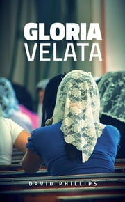 Gloria Velata - l'uso del velo nel culto cristiano ebook by David Phillips