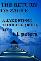 The Return of Zagle, A Jake Stone Thriller (Book 11) ebook by T.L. Peters