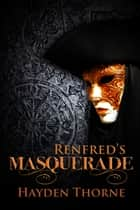 Renfred's Masquerade ebook by Hayden Thorne