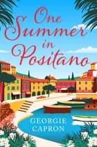 One Summer in Positano - An uplifting love story perfect for the summer! ebook by