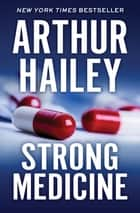 Strong Medicine ebook by Arthur Hailey