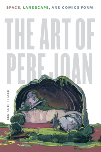 The Art of Pere Joan - Space, Landscape, and Comics Form ebook by Benjamin Fraser