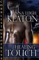 Healing Touch ebook by Anna Leigh Keaton
