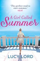A Girl Called Summer ebook by Lucy Lord