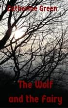 The Wolf and the Fairy ebook by Catherine Green