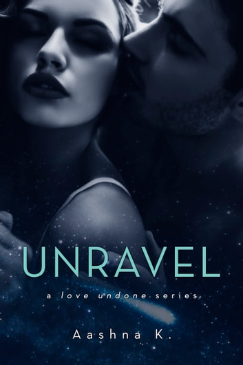 Unravel - A Love Undone Series 電子書籍 by Aashna K.