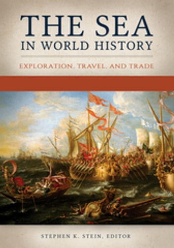The Sea in World History: Exploration, Travel, and Trade [2 volumes] ebook by