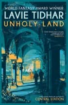 Unholy Land ebook by Lavie Tidhar