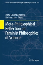 Meta-Philosophical Reflection on Feminist Philosophies of Science ebook by Maria Cristina Amoretti,Nicla Vassallo