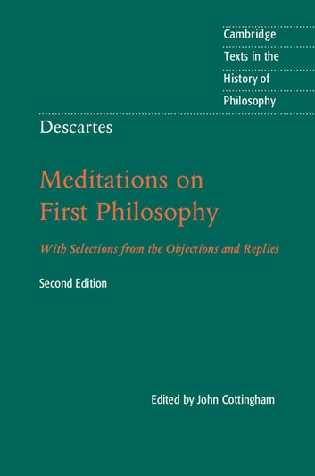 Descartes: Meditations on First Philosophy - With Selections from the Objections and Replies ebook by John Cottingham