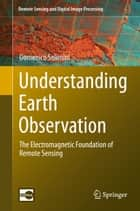 Understanding Earth Observation - The Electromagnetic Foundation of Remote Sensing ebook by Domenico Solimini