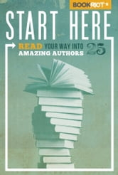 Start Here: Read Your Way into 25 Amazing Authors ebook by Jeff O'Neal,Rebecca Joines Schinsky