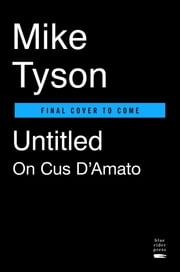 Untitled on Cus D'Amato and Mike Tyson ebook by Mike Tyson