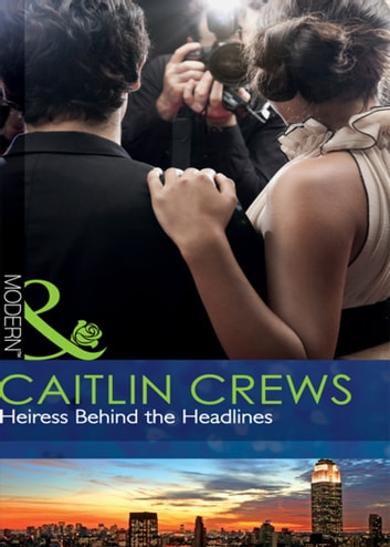 Heiress Behind the Headlines (Mills & Boon Modern) ekitaplar by Caitlin Crews