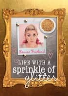 Life with a Sprinkle of Glitter ebook by Louise Pentland