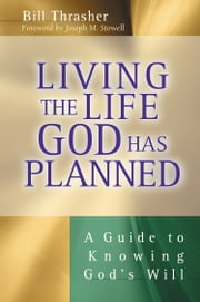 Living the Life God Has Planned - A Guide to Knowing God's Will ebook by Bill D. Thrasher,Joseph M Stowell III