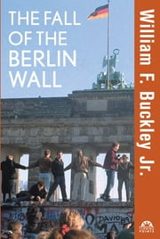 The Fall of the Berlin Wall ebook by William F Buckley Jr.,Henry A. Kissinger