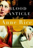Blood Canticle ebook by Anne Rice