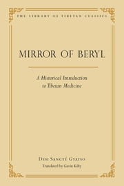 The Mirror of Beryl - A Historical Introduction to Tibetan Medicine ebook by Sangye Desi Gyatso,Gavin Kilty