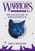 Warriors Super Edition: Bluestar's Prophecy ebook by Erin Hunter,Wayne McLoughlin