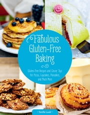 Fabulous Gluten-Free Baking - Gluten-Free Recipes and Clever Tips for Pizza, Cupcakes, Pancakes, and Much More ebook by Smilla Luuk