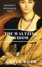 The Waltzing Widow ebook by Gayle Buck