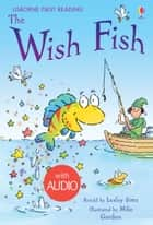 The Wish Fish: Usborne First Reading: Level One ebook by Lesley Sims, Mike Gordon