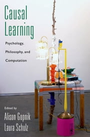 Causal Learning - Psychology, Philosophy, and Computation ebook by Alison Gopnik,Laura Schulz